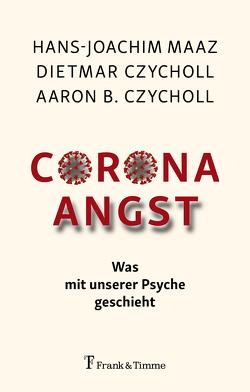 Corona – Angst von Czycholl,  Aaron B., Czycholl,  Dietmar, Maaz,  Hans-Joachim