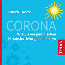 Corona – Auswirkungen auf die Psyche von Frohme,  Gabriele, Gräf,  Claudia