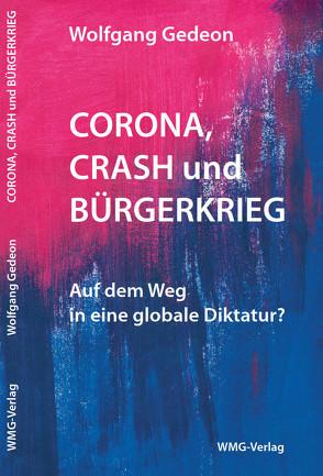 Corona, Crash und Bürgerkrieg von Gedeon,  Dr.,  Wolfgang