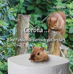 Corona … Eine Pandemie tierisch gut erklärt von Braun,  Helga