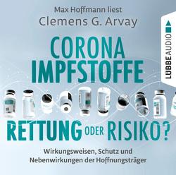 Corona-Impfstoffe: Rettung oder Risiko? von Arvay,  Clemens G., Hoffmann,  Max