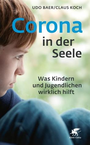Corona in der Seele von Baer,  Udo, Koch,  Claus
