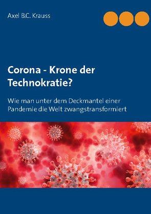 Corona – Krone der Technokratie? von B.C. Krauss,  Axel