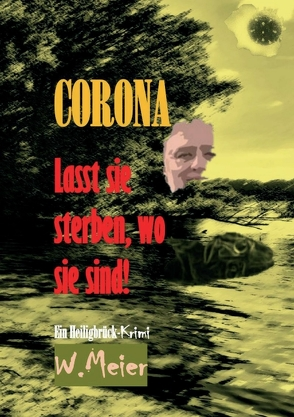 CORONA – Lasst sie sterben, wo sie sind… von Meier,  Werner