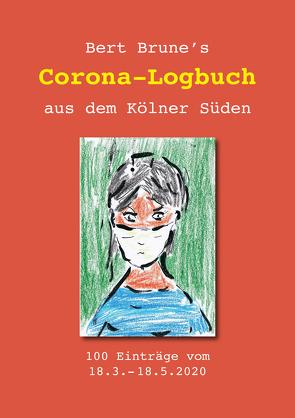 Corona-Logbuch aus dem Kölner Süden von Brune,  Bert