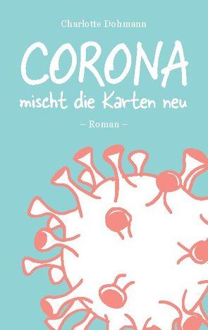 Corona mischt die Karten neu von Dohmann,  Charlotte