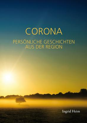 CORONA – PERSÖNLICHE GESCHICHTEN AUS DER REGION von Heim,  Ingrid