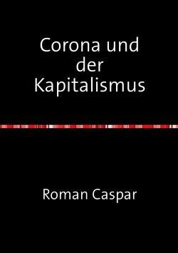 Corona und der Kapitalismus von Caspar,  Roman