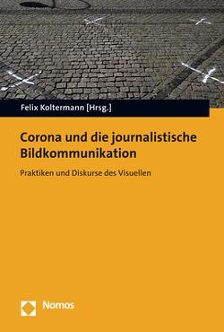 Corona und die journalistische Bildkommunikation von Koltermann,  Felix