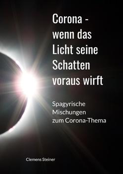 Corona – wenn das Licht seine Schatten voraus wirft von Steiner,  Clemens
