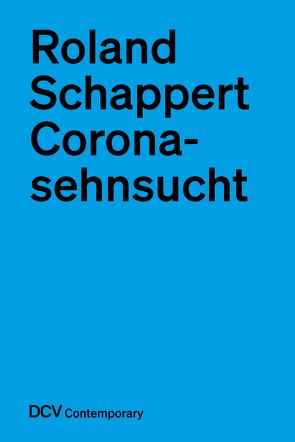 Coronasehnsucht von Schappert,  Roland
