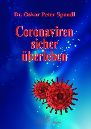 Coronaviren sicher überleben von Spandl,  Dr. Oskar Peter