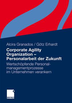 Corporate Agility Organization – Personalarbeit der Zukunft von Erhardt,  Götz, Granados,  Alcira