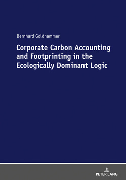 Corporate Carbon Accounting and Footprinting in the Ecologically Dominant Logic von Goldhammer,  Bernhard