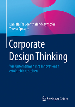 Corporate Design Thinking von Freudenthaler-Mayrhofer,  Daniela, Sposato,  Teresa