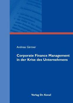 Corporate Finance Management in der Krise des Unternehmens von Gaertner,  Andreas