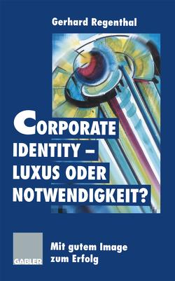 Corporate Identity — Luxus oder Notwendigkeit? von Regenthal,  Gerhard