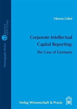 Corporate Intellectual Capital Reporting: the Case of Germany von Göbel,  Viktoria
