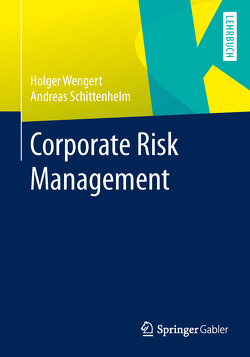 Corporate Risk Management von Schittenhelm,  Frank-Andreas, Wengert,  Holger