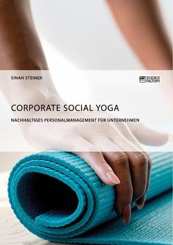 Corporate Social Yoga. Nachhaltiges Personalmanagement für Unternehmen von Steiner,  Sinah