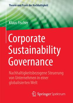 Corporate Sustainability Governance von Fischer,  Klaus
