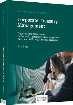 Corporate Treasury Management von Bodemer,  Sebastian, Disch,  Roger