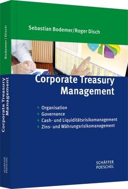 Corporate Treasury Management von Bodemer,  Sebastian, Disch,  Roger