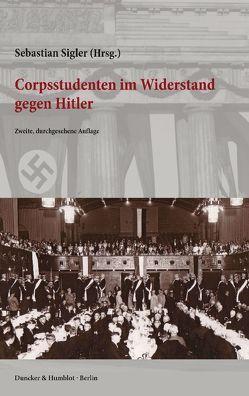 Corpsstudenten im Widerstand gegen Hitler. von Sigler,  Sebastian