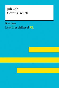 Corpus Delicti von Juli Zeh: Lektüreschlüssel mit Inhaltsangabe, Interpretation, Prüfungsaufgaben mit Lösungen, Lernglossar. (Reclam Lektüreschlüssel XL) von Leis,  Mario
