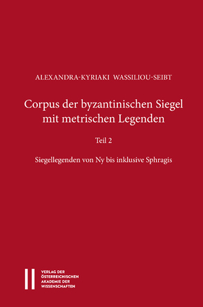 Corpus der byzantinischen Siegel mit metrischen Legenden Teil 2 von Gastgeber,  Christian, Rapp,  Claudia, Wassiliou-Seibt,  Alexandra-Kyriaki