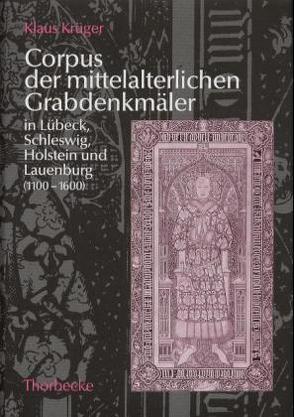 Corpus der mittelalterlichen Grabdenkmäler in Lübeck, Schleswig, Holstein und Lauenburg (1100-1600) von Krüger,  Klaus