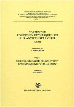 Corpus der römischen Rechtsquellen zur antiken Sklaverei (CRRS) von Chiusi,  Tiziana J., Filip-Fröschl,  Johanna, Rainer,  J. Michael, Söllner,  Alfred, Wieling,  Hans