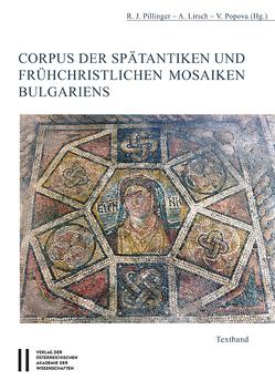 Corpus der spätantiken und frühchristlichen Mosaiken Bulgariens von Lirsch,  Alexander, Pillinger,  Renate Johanna, Popova,  Vanja