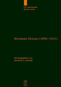 Corpus inscriptionum Latinarum. Auctarium Series Nova / Hermann Dessau (1856-1931) zum 150. Geburtstag des Berliner Althistorikers und Epigraphikers von Schmidt,  Manfred G.