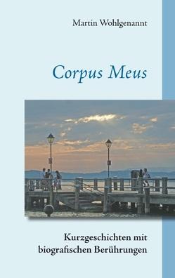 Corpus Meus von Wohlgenannt,  Martin