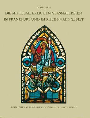 Corpus Vitrearum medii Aevi Deutschland / Die mittelalterlichen Glasmalereien in Frankfurt und im Rhein-Main-Gebiet von Hess,  Daniel