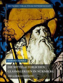 Corpus Vitrearum medii Aevi Deutschland / Die mittelalterlichen Glasmalereien in Nürnberg von Scholz,  Hartmut