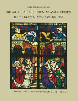 Corpus Vitrearum medii Aevi Deutschland / Die mittelalterlichen Glasmalereien in Schwaben von 1350-1530 ohne Ulm von Becksmann,  Rüdiger