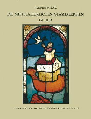 Corpus Vitrearum medii Aevi Deutschland / Die mittelalterlichen Glasmalereien in Ulm von Scholz,  Hartmut