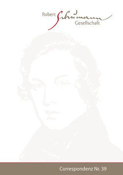Correspondenz. Mitteilungen der Robert-Schumann-Gesellschaft e.V. Düsseldorf. Nr. 39 / Januar 2017 von Robert-Schumann-Gesellschaft e. V.