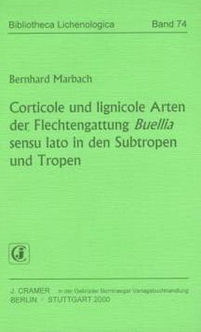 Corticole und lignicole Arten der Flechtengattung Buellia sensu lato in den Subtropen und Tropen von Marbach,  Bernhard