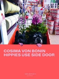 Cosima von Bonin. Hippies Use Side Door. Das Jahr 2014 hat ein Rad ab von Diedrichsen,  Diedrich, Drechsler,  Clara, Hermes,  Manfred, Kraus,  Karola