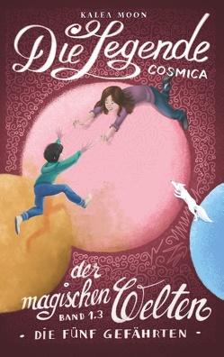 Cosmica – Die Legende der magischen Welten 1.3 von Moon,  Kalea