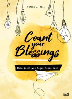 Count your Blessings – Mein kreatives Segen-Sammelbuch von Nill,  Carina J.