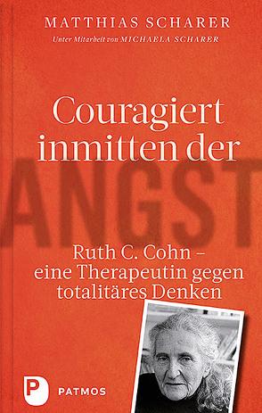 Couragiert inmitten der Angst von Cohn,  Ruth, Scharer,  Matthias, Scharer,  Michaela