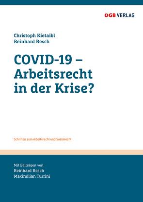 COVID-19 – Arbeitsrecht in der Krise? von Kietaibl,  Christoph, Resch,  Reinhard, Turrini,  Maximilian