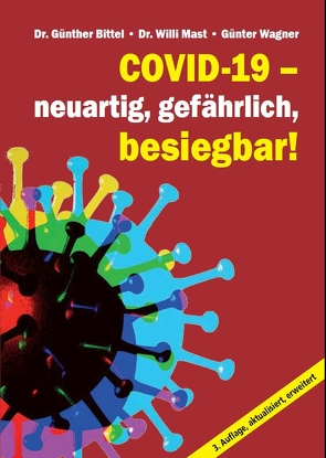 Covid-19 – neuartig, gefährlich, besiegbar! von Bittel,  Dr. Günther, Mast,  Dr. Willi, Wagner,  Günter
