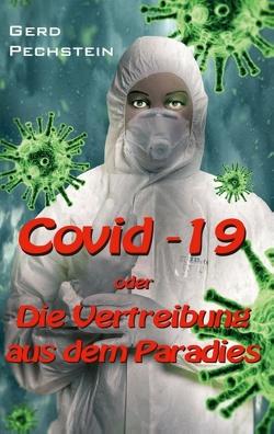Covid-19 oder Die Vertreibung aus dem Paradies von Pechstein,  Gerd
