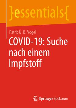 COVID-19: Suche nach einem Impfstoff von Vogel,  Patric U. B.