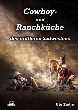Cowboy- und Ranchküche des mittleren Südwestens von Tietje,  Ute